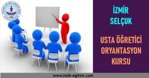 İZMİR SELÇUK Şahabettin Sarıdede-hem-ucretli-ogretmen-usta-ogretici-oryantasyon-kursu